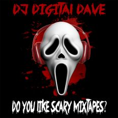 Digital Dave Presents: Do You Like Scary Mixtapes? (A Halloween Experience - Dirty)