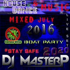 DJ MasterP Mixed in JULY 2016 Private Boat Party Stay safe  2020 (House & Dance Music)