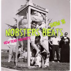 NOBSTERS BEATS 24/7 SHOW 18 NEW YEARS SPECIAL