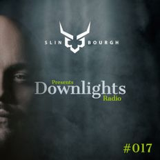 Slin Bourgh presents DOWNLIGHTS Radio Episode 017
