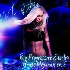 DJ Retriv - Big Progressive Electro House Megamix ep. 8