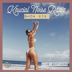 Krucial Noise Radio: Show #091 w/ Mr. BROTHERS
