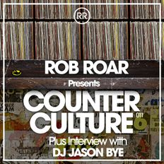 Rob Roar Presents Counter Culture. The Radio Show 011 (Guest Ibiza's Jason Bye)