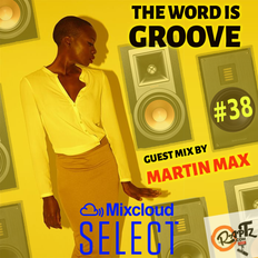 THE WORD IS GROOVE #38 (guest mix by MartinMax) [Clean Version Select Exclusive]