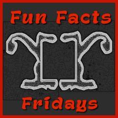 FUN FACTS FRIDAYS!!!