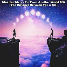 Maarten Metz - I'm From Another World 036 (The Distance Between You & Me)