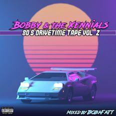 Bobby & The Xennials: 80's DriveTime Tape Vol. 2