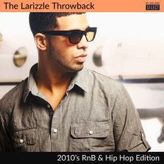 The Larizzle Throwback - 2010's RnB & Hip Hop Edition [Full Mix] #Festive6