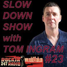 Slow Down Show with Tom Ingram #23 - Rockin 247 Radio