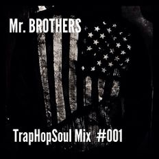 Mr. BROTHERS - TrapHopSoul Mix #001 (extended mini mix)