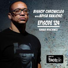 Bishop Chronicles EP #124 : Rakaa Iriscience