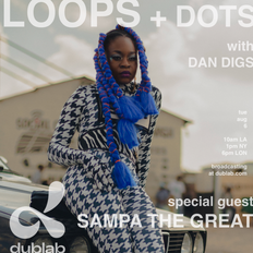 Dan Digs on Dublab - Loops + Dots Ep 11 - Special Guest: Sampa the Great - 8.6.19
