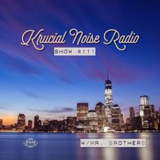 Krucial Noise Radio: Show #111 w/ Mr. BROTHERS