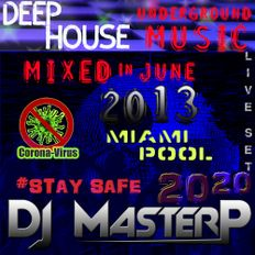 DJ MasterP Mixed in JUNE 2013 Miami POOL Party Stay safe at home 2020 (Deep House & Underground)