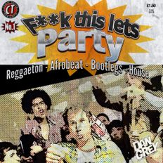 F**k This Lets Party!!! (Reggaeton, Afrobeat, Bootlegs & House)