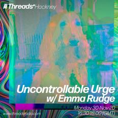 Uncontrollable Urge w/ Emma Rudge - 30-Nov-20
