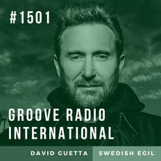 Groove Radio Intl #1501: David Guetta / Swedish Egil