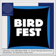 Operator Live @Birdfest 2019 w/ Uncle George Electronics