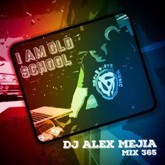 I am Old School - 365 Days a Year - Dj Alex Mejia