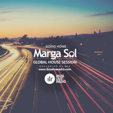 Ibiza Live Radio Show - GOING HOME Dj Mix (Global House Session by Marga Sol)
