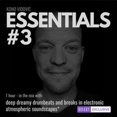 Essentials #3 - Deep Dreamy Drumbeats & Breaks in Electronic Soundscapes | Select Exclusive Only