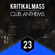 Kritikal Mass Club Anthems Vol 23