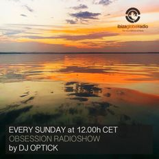 Dj Optick - Obsession - Ibiza Global Radio - 18.08.2019 SELECT EXCLUSSIVE