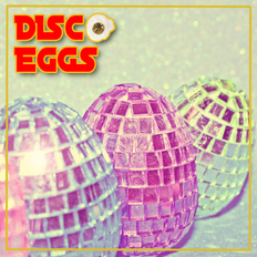 Disco Eggs (Happy Easter!!)