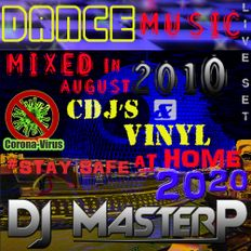 DJ MasterP Mixed in  AUGUST 2010 CDJs and VINYL Stay safe at home 2020 (Dance Music)