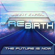 Jenny Karol - ReBirth.The Future is Now ! 155 [July 2021]