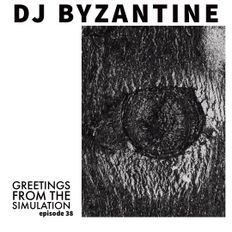 #038 - Greetings From The Simulation | DJ Byzantine Techno Podcast |