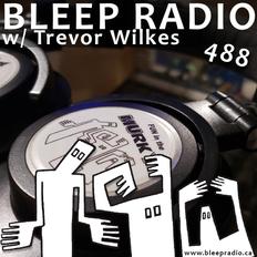 Bleep Radio #488 w/ Trevor Wilkes [Treacherous Leachorous]