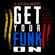 GET YOUR FUNK ON - DJ ALEX MEJIA
