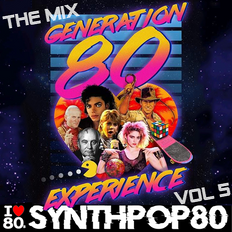 Generation 80 Experience Mix Vol. 5 (57 Min) By JL Marchal (Synthpop 80 : www.synthpop80.com)