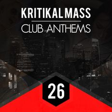 Kritikal Mass Club Anthems Vol 26