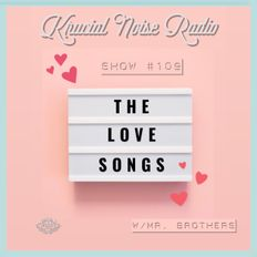 Krucial Noise Radio: Show #109 (Love Songs) w/ Mr. BROTHERS
