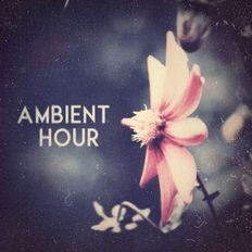 Ambient Hour: Episode 10 (Season 3)