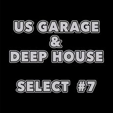 US GARAGE & DEEP HOUSE - SELECT #7