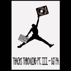 Tracks Throwing Pt III- Dj PA