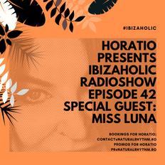 HORATIO PRESENTS IBIZAHOLIC RADIOSHOW EPISODE 42   SPECIAL GUEST MISS LUNA