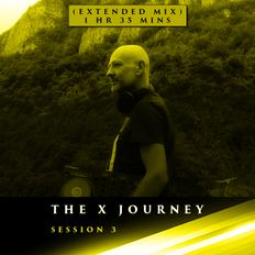 The X Journey Session 3 (Extended House Mix 1hr 35 mins)