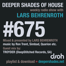 Deeper Shades Of House #675 w/ exclusive guest mix by TROYDER