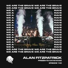 We Are The Brave Radio 140 NYE Eve Special from Alan Fitzpatrick)