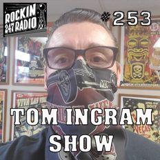 Tom Ingram Show #253 - Rockin 247 Radio