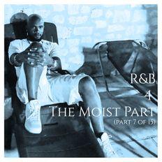 R&B 4 The Moist (Part 7 of 15)