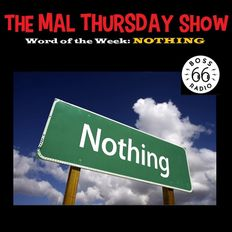 The Mal Thursday Show: Nothing