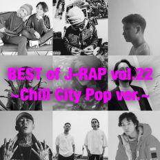 BEST of JAPANESE HIP HOP Vol.22~Chill City Pop~[¥ellow Bucks, Ryohu, ZORN, Chelmico, BIM, ZIN, CBS]