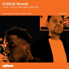 Critical Sound no.85 - Kasra & Slay (QZB Guest Mix) | Rinse FM | 02.12.2020