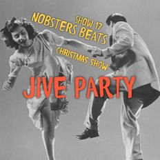 NOBSTERS BEATS 24/7 SHOW 17 CHRISTMAS JIVE SPECIAL