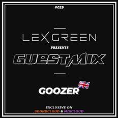 LEX GREEN presents GUESTMIX #029 - GOOZER (UK)